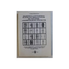 TRADITIONAL  - CONTEMPORAN IN EVOLUTIA MODALITATILOR DE CONCEPERE A ELEMENTELOR DE CONSTRUCTIE de CRENGUTA  - DANIELA BRATU , 2002
