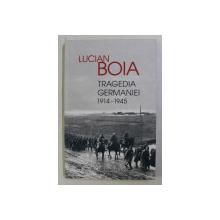 TRAGEDIA GERMANIEI 1914-1945 de LUCIAN BOIA , 2015