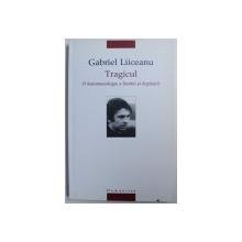 TRAGICUL - O FENOMENOLOGIE A LIMITEI SI DEPASIRII de GABRIEL LIICEANU , 2005