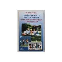 TRAIESTE MAI MULT SI SIMTE- TE BINE CU AJUTORUL VITAMINELOR SI MINERALELOR de EARL MINDELL , 1996