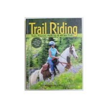 TRAIL RIDING, TRAIN, PREPARE, PACK UP & HIT THE TRAIL by RHONDA HART POE , 2005