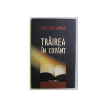 TRAIREA IN CUVANT , INTERVIURI de THEODOR DAMIAN , 2011