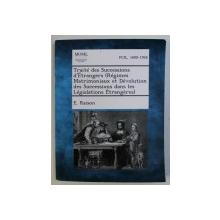 TRAITE DES SUCCESSIONS D ' ETRANGERS ( REGIMES MATRIMONIAUX ET DEVOLUTION DES SUCCESSIONS DANS LES LEGISLATIONS ETRANGERS ) par E . RAISON , REPRODUCEREA  EDITIEI DIN 1911