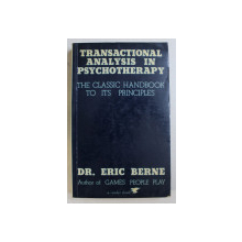 TRANSACTIONAL  ANALYSIS IN PSYCHOTHERAPY - THE CLASSIC HANDBOOK TO ITS PRINCIPLES by ERIC BERNE , 1980