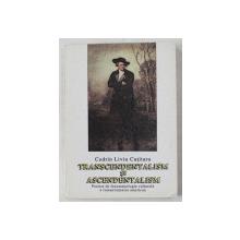 TRANSCENDENTALISM SI ASCENDENTALISM - PROIECT DE FENOMENOLOGIE CULTURALA A ROMANTISMULUI AMERICAN de CODRIN LIVIU CUTITARU , 2001 DEDICATIE*