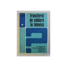 TRANSFERUL DE CALDURA IN TEHNICA  - CULEGERE DE PROBLEME PENTRU INGINERI de D.STEFANESCU ... AL. DANESCU  , 1982