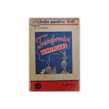 TRANSFORMARI UIMITOARE de S. ZVEREV , COLECTIA STIINTA PENTRU TOTI NR. 28 , 1948