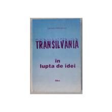 TRANSILVANIA IN LUPTA DE IDEI - CONTROVERSE IN AUSTRO-UNGARIA PRIVIND STATUTUL TRANSILVANIEI (PARTEA II SI III) de STEFANIA MIHAILESCU , 1997