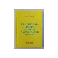 TRANSILVANIA INIMA ETERNEI DACOROMANII - ANUL 1867 de DAN ION PREDOIU , 1999