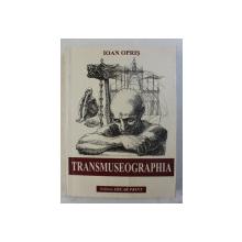 TRANSMUSEOGRAPHIA de IOAN OPRIS , 2000 *DEDICATIE