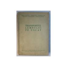TRANSPORTUL LEMNULUI PE USCAT de BORA LAURENTIU ...SBURLAN DUMITRU , 1958