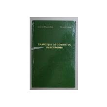 TRANZITIA LA COMERTUL ELECTRONIC de OCTAVIAN CLAUDIU RADU , ION D. STOIAN , 2002