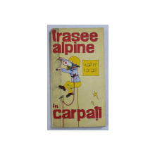 TRASEE ALPINE IN CARPATI de WALTER KARGEL,1976