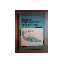 TRASEE , TERASAMENTE SI FUNDATII DE CAI FERATE , MANUAL PENTRU SCOLILE TEHNICE DE MAISTRI de PARASCHIVESCU HRISTACHE , 1958
