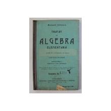 TRATAT DE ALGEBRA ELEMENTARA PENTRU CLASA IV-A SECUNDARA DE BAIETI , EDITIUNEA I de BOGDAN IONESCU , 1910