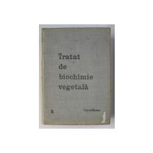 TRATAT DE BIOCHIMIE VEGETALA de CORNEL BODEA , VOLUMUL II , 1965