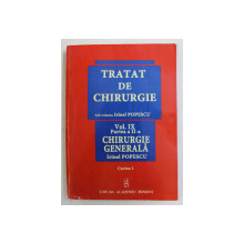 TRATAT DE CHIRURGIE , VOLUMUL IX / CHIRURGIE GENERALA , PARTEA A II - A , CARTEA I , volum coordonat de IRINEL POPESCU , 2009 *CONTINE HALOURI DE APA