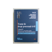 TRATAT DE DREPT PROCESUAL CIVIL , CAILE DE ATAC , PROCEDURILE SPECIALE , EXECUTAREA SILITA , PROCESUL CIVIL INTERNATIONAL , CONFORM CODULUI DE PROCEDURA CIVILA REPUBLICAT , VOLUMUL II , editie coordonata de IOAN LES , 2015