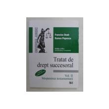 TRATAT DE DREPT SUCCESORAL , MOSTENIREA TESTAMENTARA , VOLUMUL II , EDITIA A III - A ACTUALIZATA SI COMPLETATA de FRANCISC DEAK si ROMEO POPESCU , 2014