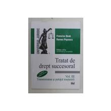TRATAT DE DREPT SUCCESORAL , TRANSMISIUNEA SI PARTAJUL MOSTENIRII , VOLUMUL III , EDITIA A III - A ACTUALIZATA SI COMPLETATA de FRANCISC DEAK si ROMEO POPESCU ,2014