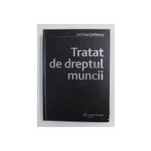 TRATAT DE DREPTUL MUNCII de ION TRAIAN STEFANESCU , 2007
