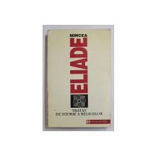 TRATAT DE  ISTORIE A RELIGIILOR de MIRCEA ELIADE  1992