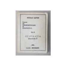 TRATAT DE LOGOFONETOLOGIE SI SONOPOETICA , VOL. 2 - RESPIRATIA ( FASCICULA 1 ) - ANATOMIA FUNCTIONALA TORACO - ABDOMINALA de NICOLAE GAFTON , 1988
