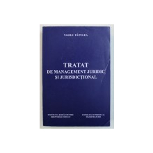 TRATAT DE MANAGEMENT JURIDIC SI JURISDICTIONAL de VASILE PATULEA , 2010
