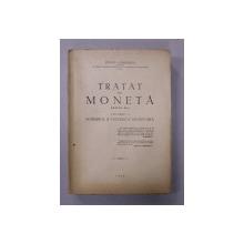 TRATAT DE MONETA , VOLUMUL I - SCHIMBUL SI TECHNICA MONETARA de STEFAN I. DUMITRESCU , 1948 , DEDICATIE *