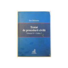 TRATAT DE PROCEDURA CIVILA de  ION DELEANU VOL II , EDITIA 2