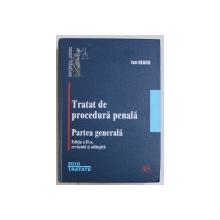 TRATAT DE PROCEDURA PENALA , PARTEA GENERALA EDITIA A II -A , REVIZUITA SI ADAUGITA de ION NEAGU, BUCURESTI 2010