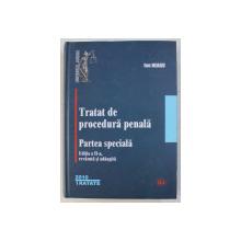 TRATAT DE PROCEDURA PENALA - PARTEA SPECIALA ED. a - II - a REVAZUTA SI ADAUGITA de ION NEAGU , 2010