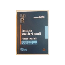 TRATAT DE PROCEDURA PENALA - PARTEA SPECIALA - , IN LUMINA NOULUI COD DE PROCEDURA PENALA , 2015