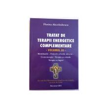 TRATAT DE TERAPII ENERGETICE COMPLEMENTARE , VOLUMUL III de FLORINA ALECSINDRESCU , 2013