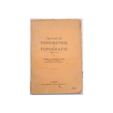 TRATAT DE TOPOMETRIE SI TOPOGRAFIE, EDITIA A II A de GEORGE STEFANESCU GUNA , 1923