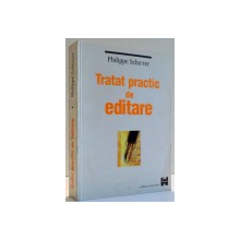 TRATAT PRACTIC DE EDITARE (EDITIE NOUA , REVAZUTA , INTREGITA SI ADUSA LA ZI) de PHILIPPE SCHUWER , 1999