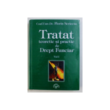 TRATAT TEORETIC SI PRACTIC DE DREPT FUNCIAR , VOLUMUL I de FLORIN SCRIECIU , 2001