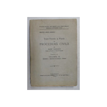 TRATAT TEORETIC SI PRACTIC DE PROCEDURA CIVILA de PETRE VASILESCU , PARTEA III , VOLUMUL III - PROCEDURA - INSTANTA  DE JUDECATA - PROBELE , 1943