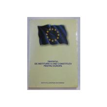TRATATUL DE INSTITUIRE A UNEI CONSTRUCTII PENTRU EUROPA , TEXT INTEGRAL , EDITIA A II - A REVAZUTA , 2005
