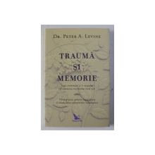 TRAUMA SI MEMORIE de PETER A.  LEVINE , 2018