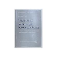 TRAUMATOLOGIE MEDICO - LEGALA BUCO - MAXILO - FACIALA  - REPERE  ORIENTATIVE DE INTERPRETARE IN TRAUMATISMELE NEMORTALE de VALENTIN IFTEMIE , 2001