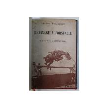TRAVAIL A LA LONGE ET DRESSAGE A L ' OBSTACLE par LE COMTE RAOUL DE GONTAUT  - BIRON / SAUMUR  - L'ECOLE DE CAVALERIE  par GUENON , COLEGAT DE DOUA CARTI* ,  1912