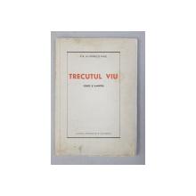 TRECUTUL VIU  - SCHITE SI AMINTIRI de PIA ALIMANESTIANU , 1940