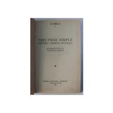 TREI PIESE SIMPLE PENTRU OAMENI MODESTI de N . IORGA - represintate la VALENII - DE - MUNTE , 1931