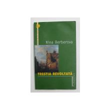 TRESTIA REVOLTATA de NINA BERBEROVA , 2003 , PREZINTA HALORI DE APA *