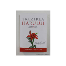 TREZIREA HARULUI , A CREDE IN HAR E UNA , A TRAI IN HAR E ALTCEVA de CHARLES R. SWINDOLL , 2020