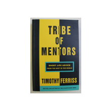 TRIBE OF MENTORS - SHORT LIFE ADVICE FROM THE BEST IN THE WORLD by TIMOTHY FERRISS , 2017