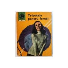 TRICOTAJE PENTRU FEMEI de KEHAIA CIRESICA si SERAFIM VENERA , 1971