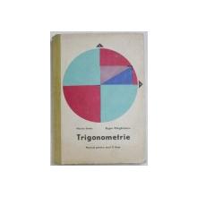 TRIGONOMETRIE-  MANUAL  PENTRU ANUL II LICEEE  de MARIUS STOKA si EUGEN MARGARITESCU, 1977