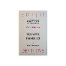 TRIUMFUL PAPARUDEI de IOANA IERONIMN , EDITIE DEFINITIVA , 2009 , DEDICATIE*